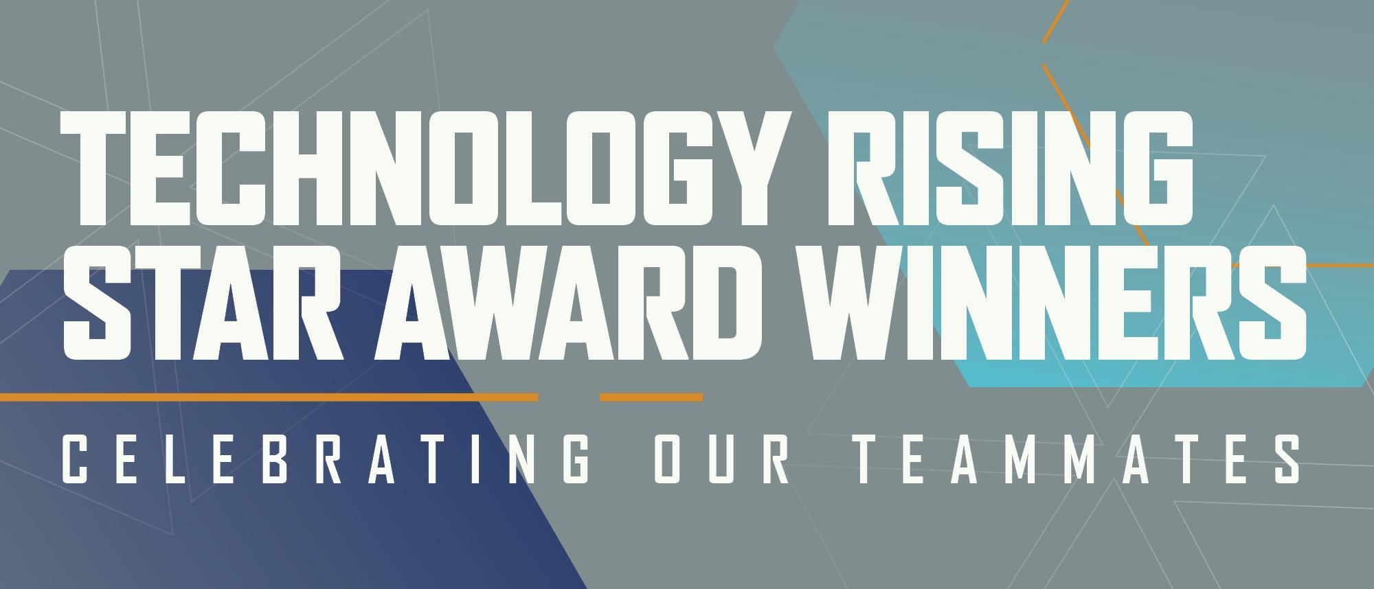 Celebrating our Teammates - Technology Rising Star Award Winners